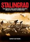 Stalingrad: The Battle that Shattered Hitler's Dream of World Domination - Rupert Matthews