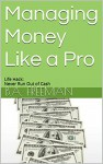 Managing Money Like a Pro: Life Hack: Never Run Out of Cash - b.a. freeman