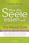 Was die Seele essen will: Die Mood Cure (German Edition) - Julia Ross, Julia Höfer, Swantje Künckeler