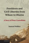 Presidents and Civil Liberties from Wilson to Obama: A Story of Poor Custodians - Samuel Walker