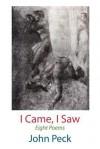 I Came, I Saw. Eight Poems - John Peck