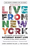 Live From New York: The Complete, Uncensored History of Saturday Night Live as Told by Its Stars, Writers, and Guests - James Andrew Miller, Tom Shales