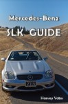 Mercedes-Benz SLK Guide - Derek Smith, Harvey Yates