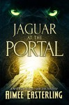 Jaguar at the Portal: A Mythological Shifter Fantasy - Aimee Easterling