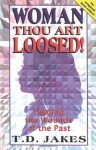 Woman Thou Art Loosed!: Healing the Wounds of the Past - T.D. Jakes