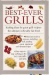 Best-Ever Grills: Sizzling Ideas for Great Grill Recipes, the Ultimate in Healthy Fast Food - Anness Editorial