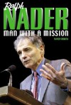 Ralph Nader: Man with a Missio - Nancy Bowen