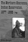 The Northern Cheyenne Indian Reservation, 1877 1900 - Orlan J. Svingen