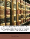 Military Justice During the War: A Letter from the Judge Advocate General of the Army to the Secretary of War in Reply to a Request for Information - United States Department of War, United States Army Office of the Judge Advocate General