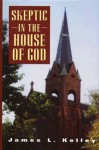 Skeptic in the House of God - James L. Kelley