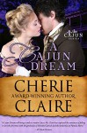 A Cajun Dream (The Cajun Series Book 5) - Cherie Claire