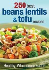 250 Best Beans, Lentils & Tofu Recipes: Healthy, Wholesome Foods - Judith Finlayson