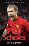 Paul Scholes: The Biography - Simon Moss