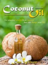 Coconut Oil: Natures Coconut Oil Handbook And Remedy For Weight Loss, Allergies, And Overall Health Benefits! - Lisa Wilson