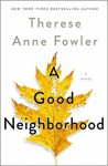 A Good Neighborhood - Therese Anne Fowler