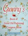 Granny's Book Of Good Old Fashioned Common Sense - Linda Gray