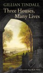 Three Houses, Many Lives - Gillian Tindall