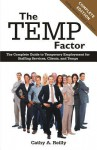 The Temp Factor: The Complete Guide to Temporary Employment for Staffing Services, Clients, and Temps - Cathy A Reilly