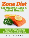 COOKBOOKS: Zone Diet for Weight Loss & Better Health: Includes a 7-Day Meal Plan to Lose Weight Now (Recipes, Recipe Books, Paleo Diet, Diet Books for ... Diet, Weight Loss for Women Book 1) - A.J. Parker