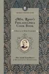 Mrs. Rorer's Philadelphia Cook Book: a Manual of Home Economies: A Manual of Home Economies - Sarah Tyson Heston Rorer