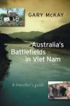 Australia's Battlefields in Viet Nam: A Traveller's Guide - Gary McKay