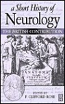 A Short History of Neurology: 1660-1910: The British Contribution - F. Clifford Rose