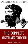 The Complete Aristophanes Collection - Aristophanes