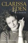 Clarissa Eden: A Memoir: A Memoir - From Churchill to Eden - Clarissa Eden, Cate Haste