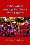 Who Walks Among the Trees with Charity - Christine Swanberg