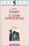 Il cuore avventuroso. Figurazioni e capricci - Ernst Jünger, Quirino Principe