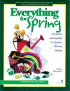 Everything for Spring: A Complete Activity Book For Teachers of Young Children - Kathy Charner