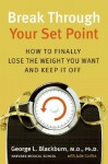 Break Through Your Set Point: How to Finally Lose the Weight You Want and Keep It Off - George Blackburn, Julie Corliss