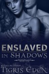 Enslaved In Shadows (Author Cut) (The Shadow Unit) - Tigris Eden