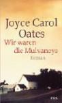 Wir waren die Mulvaneys : Roman - Joyce Carol Oates, Renate Orth-Guttmann