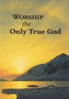 Worship the Only True God - Watch Tower Bible and Tract Society