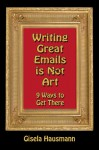 Writing Great Emails is Not Art - 9 Ways to get there - Gisela Hausmann