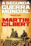 A Segunda Guerra Mundial - Martin Gilbert, Ana Luísa Faria, Miguel Serras Pereira