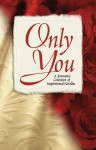 Only You: A Valentine's Day Collection of Inspirational Novellas - Sally Laity, Loree Lough, Debra W. Smith