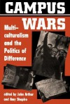 Campus Wars: Multiculturalism And The Politics Of Difference - John Arthur, John Arthur