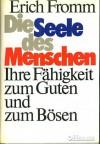 Die Seele des Menschen: Ihre Fähigkeit zum Guten und zum Bösen - Erich Fromm