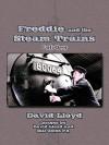 Freddie and the Steam Trains: Book 1: Early Days - David Lloyd