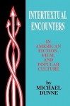 Intertextual Encounters in American Fiction, Film, and Popular Culture - Michael Dunne