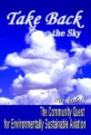 Take Back the Sky: The Community Quest for Environmentally Sustainable Aviation - Rae Andre