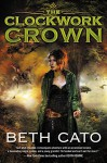 The Clockwork Crown (Clockwork Dagger Novels) - Beth Cato