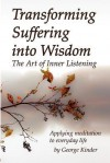 Transforming Suffering Into Wisdom: The Art of Inner Listening - George Kinder, Nadine Mazzola