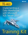 Training Kit (Exam 70-463): Implementing a Data Warehouse with Microsoft SQL Server 2012 - Dejan Sarka, Chris Randall, Grega Jerkic, Matija Lah