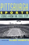 Pittsburgh Sports: Stories From The Steel City - Randy Roberts