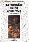 La Revolucion Teatral del Barroco - Juan María Marín