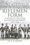 Riflemen Form: A Study of the Rifle Volunteer Movement 1859-1908 - Ian F. W. Beckett