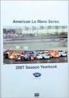 American Le Mans Series 2007 Season Yearbook (American Le Mans Series 2007) - Tom Kjos, Robin Thompson, Joe Martin, Gary Horrocks, John Machaquiero, Martin Spetz